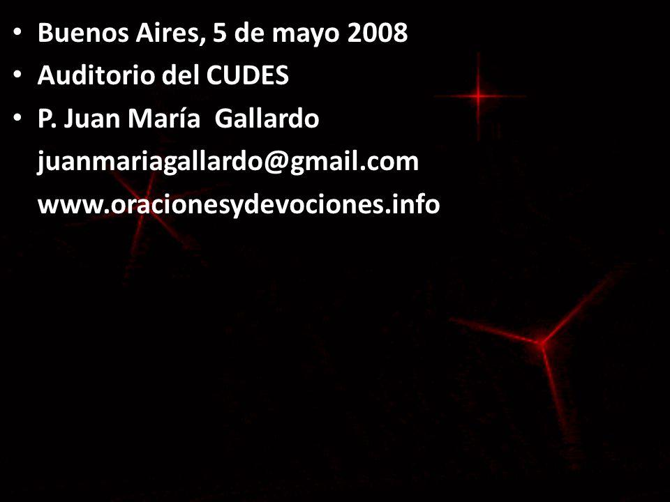 Buenos Aires, 5 de mayo 2008 Buenos Aires, 5 de mayo 2008 Auditorio del CUDES Auditorio del CUDES P. Juan María Gallardo P. Juan María Gallardojuanmar