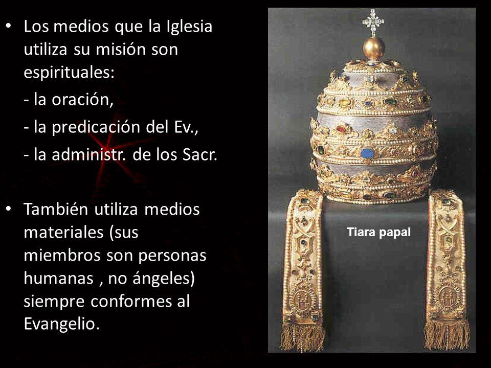 Los medios que la Iglesia utiliza su misión son espirituales: - la oración, - la predicación del Ev., - la administr. de los Sacr. También utiliza med
