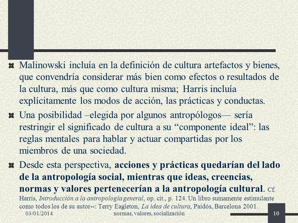 03/01/2014normas, valores, socialización10 Malinowski incluía en la definición de cultura artefactos y bienes, que convendría considerar más bien como