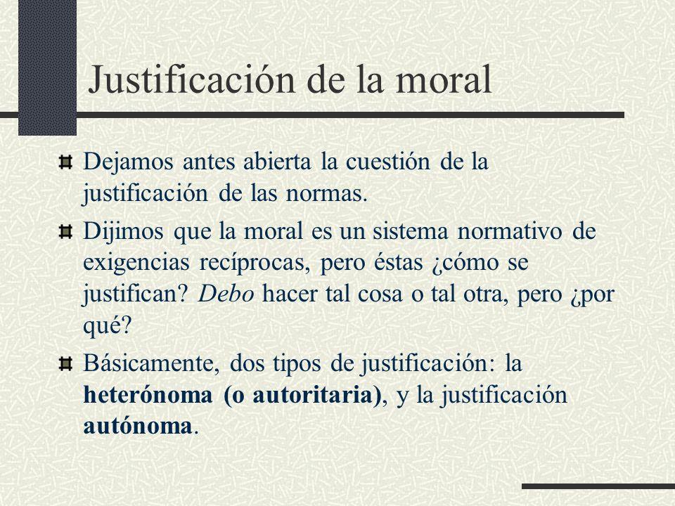 Justificación de la moral Dejamos antes abierta la cuestión de la justificación de las normas. Dijimos que la moral es un sistema normativo de exigenc