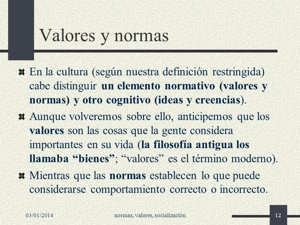 03/01/2014normas, valores, socialización12 Valores y normas En la cultura (según nuestra definición restringida) cabe distinguir un elemento normativo