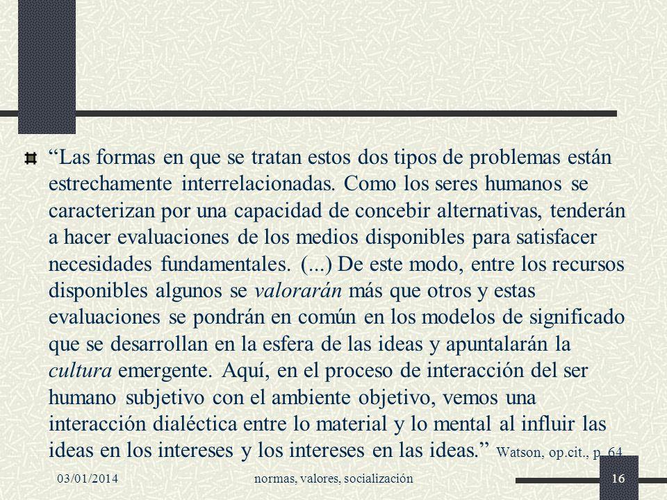 03/01/2014normas, valores, socialización16 Las formas en que se tratan estos dos tipos de problemas están estrechamente interrelacionadas. Como los se