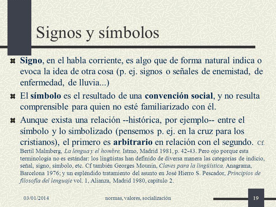 03/01/2014normas, valores, socialización19 Signos y símbolos Signo, en el habla corriente, es algo que de forma natural indica o evoca la idea de otra