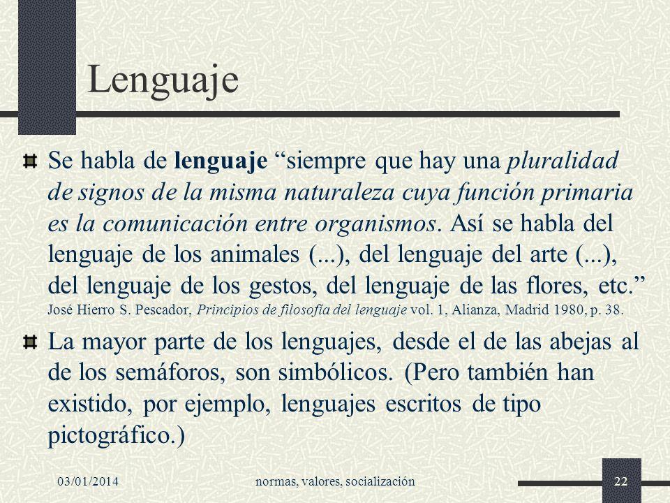 03/01/2014normas, valores, socialización22 Lenguaje Se habla de lenguaje siempre que hay una pluralidad de signos de la misma naturaleza cuya función