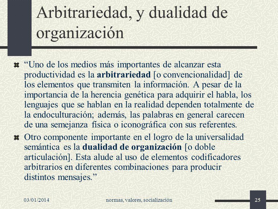 03/01/2014normas, valores, socialización25 Arbitrariedad, y dualidad de organización Uno de los medios más importantes de alcanzar esta productividad