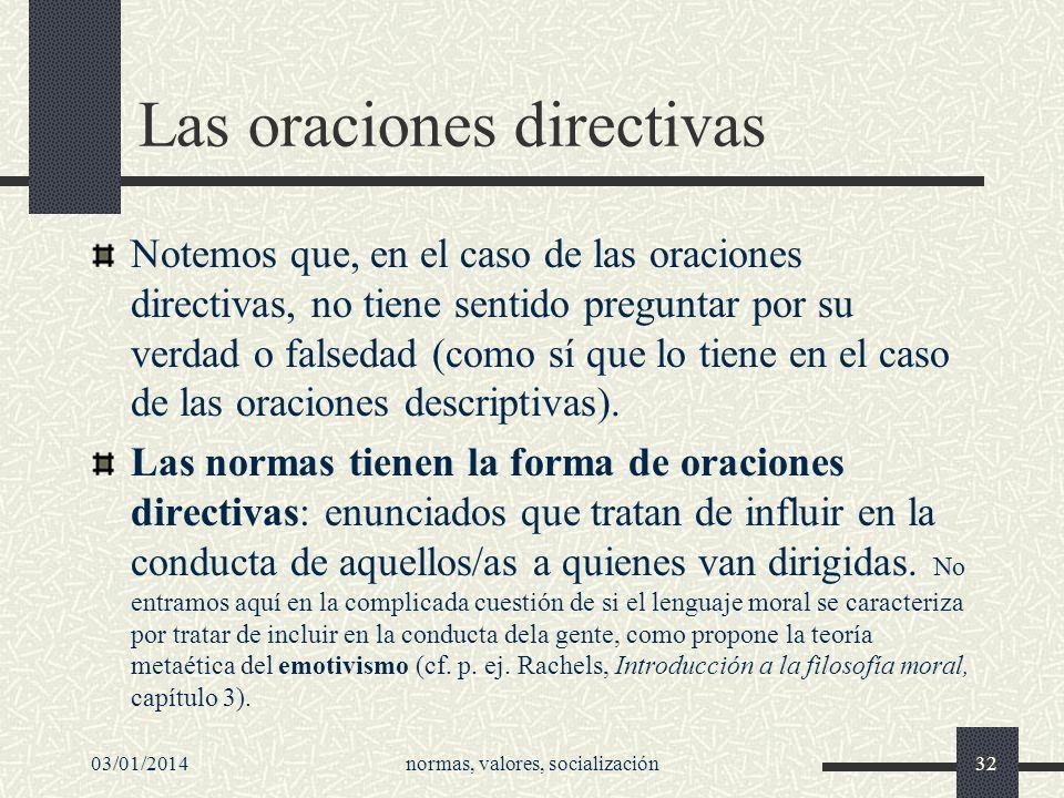 Las oraciones directivas Notemos que, en el caso de las oraciones directivas, no tiene sentido preguntar por su verdad o falsedad (como sí que lo tien