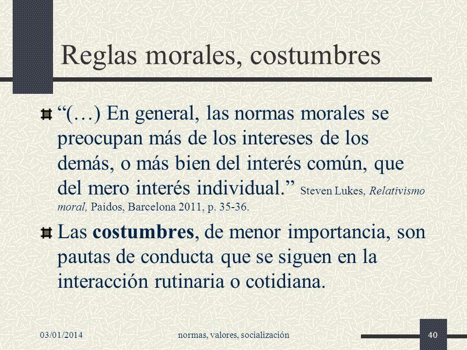 03/01/2014normas, valores, socialización40 Reglas morales, costumbres (…) En general, las normas morales se preocupan más de los intereses de los demá