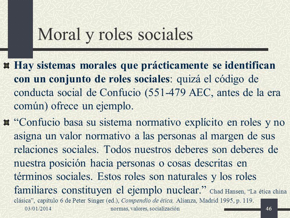 03/01/2014normas, valores, socialización46 Moral y roles sociales Hay sistemas morales que prácticamente se identifican con un conjunto de roles socia