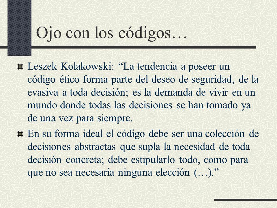 Ojo con los códigos… Leszek Kolakowski: La tendencia a poseer un código ético forma parte del deseo de seguridad, de la evasiva a toda decisión; es la