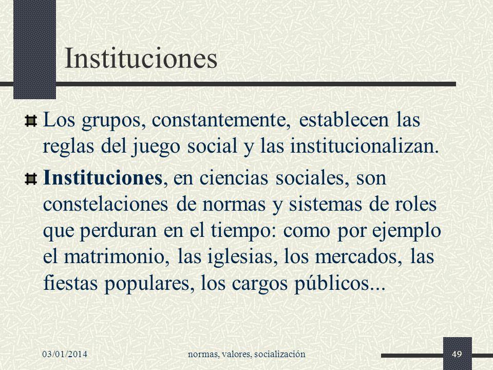 03/01/2014normas, valores, socialización49 Instituciones Los grupos, constantemente, establecen las reglas del juego social y las institucionalizan. I
