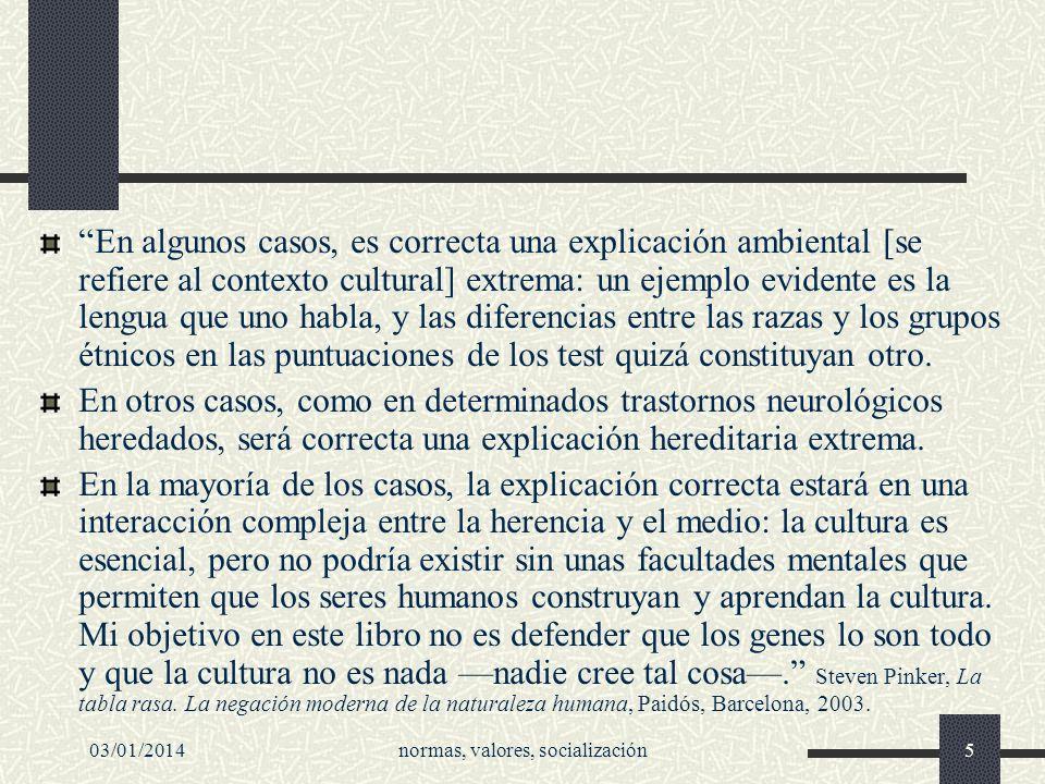 03/01/2014normas, valores, socialización5 En algunos casos, es correcta una explicación ambiental [se refiere al contexto cultural] extrema: un ejempl