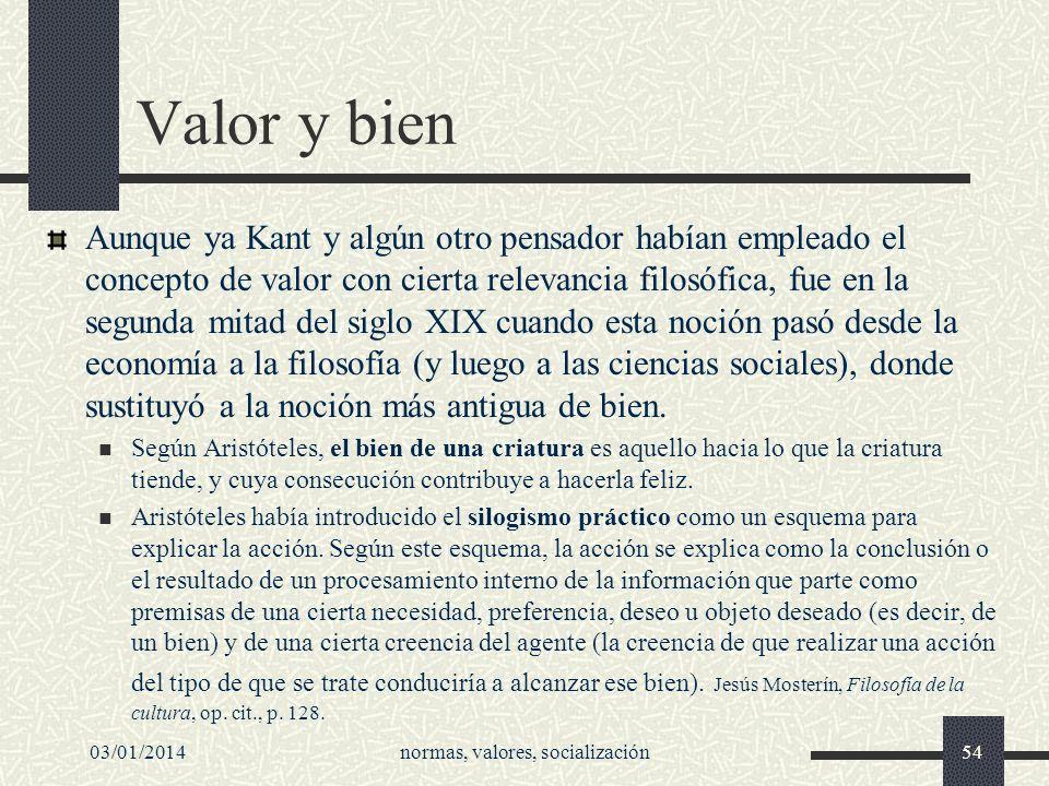 03/01/2014normas, valores, socialización54 Valor y bien Aunque ya Kant y algún otro pensador habían empleado el concepto de valor con cierta relevanci
