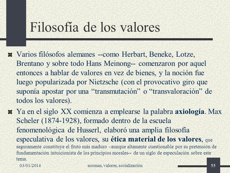 03/01/2014normas, valores, socialización55 Filosofía de los valores Varios filósofos alemanes --como Herbart, Beneke, Lotze, Brentano y sobre todo Han