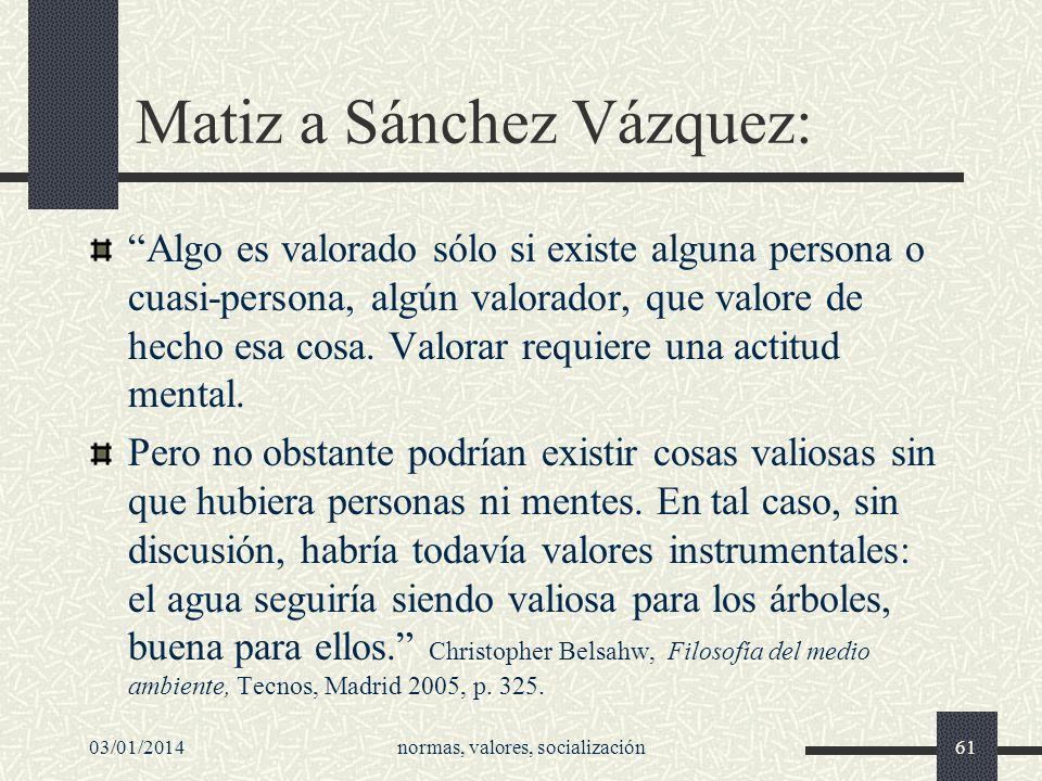 Matiz a Sánchez Vázquez: Algo es valorado sólo si existe alguna persona o cuasi-persona, algún valorador, que valore de hecho esa cosa. Valorar requie