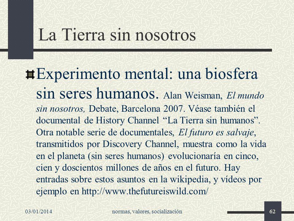 La Tierra sin nosotros Experimento mental: una biosfera sin seres humanos. Alan Weisman, El mundo sin nosotros, Debate, Barcelona 2007. Véase también