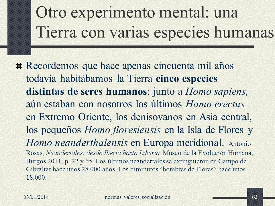 Otro experimento mental: una Tierra con varias especies humanas Recordemos que hace apenas cincuenta mil años todavía habitábamos la Tierra cinco espe