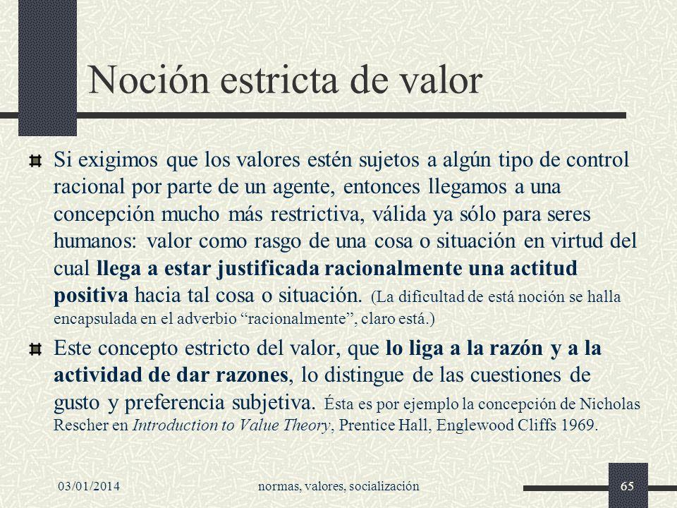 03/01/2014normas, valores, socialización65 Noción estricta de valor Si exigimos que los valores estén sujetos a algún tipo de control racional por par