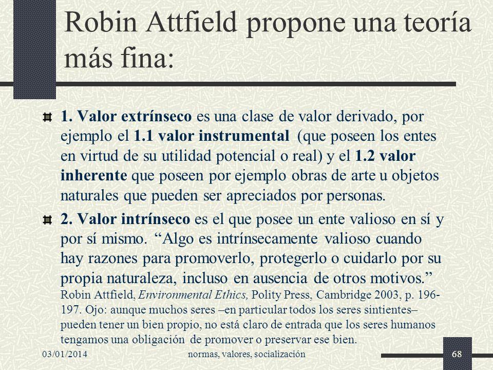 Robin Attfield propone una teoría más fina: 1. Valor extrínseco es una clase de valor derivado, por ejemplo el 1.1 valor instrumental (que poseen los