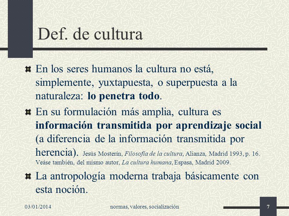 03/01/2014normas, valores, socialización7 Def. de cultura En los seres humanos la cultura no está, simplemente, yuxtapuesta, o superpuesta a la natura