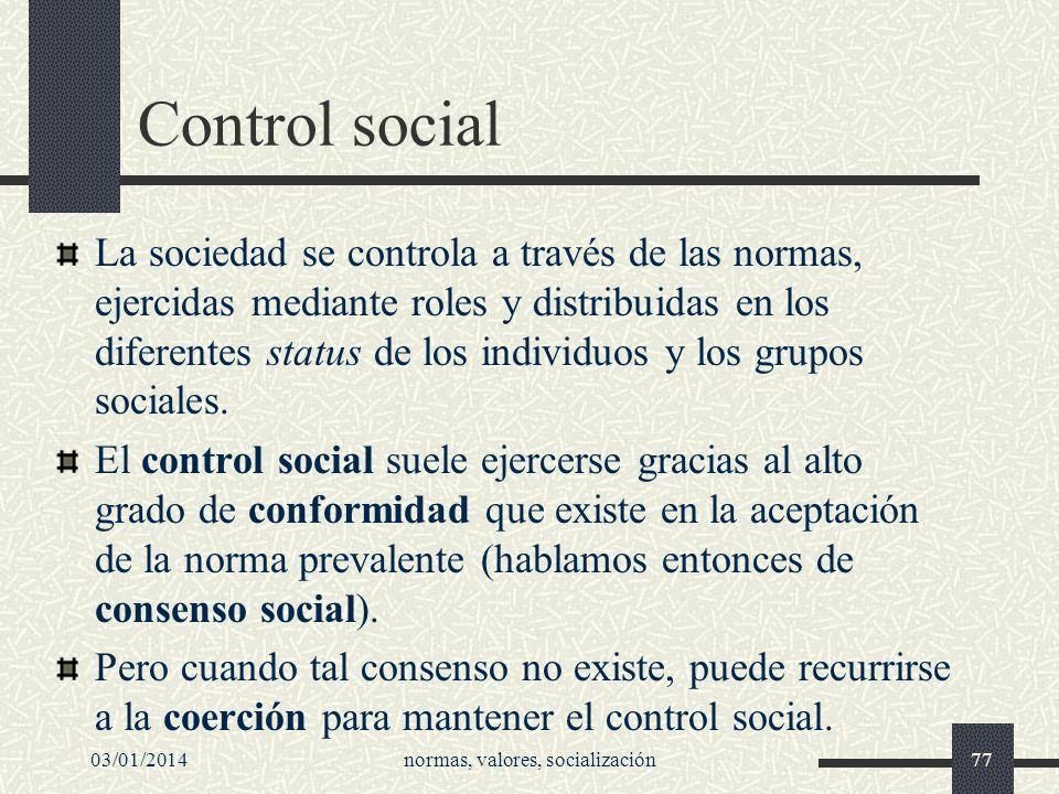 03/01/2014normas, valores, socialización77 Control social La sociedad se controla a través de las normas, ejercidas mediante roles y distribuidas en l