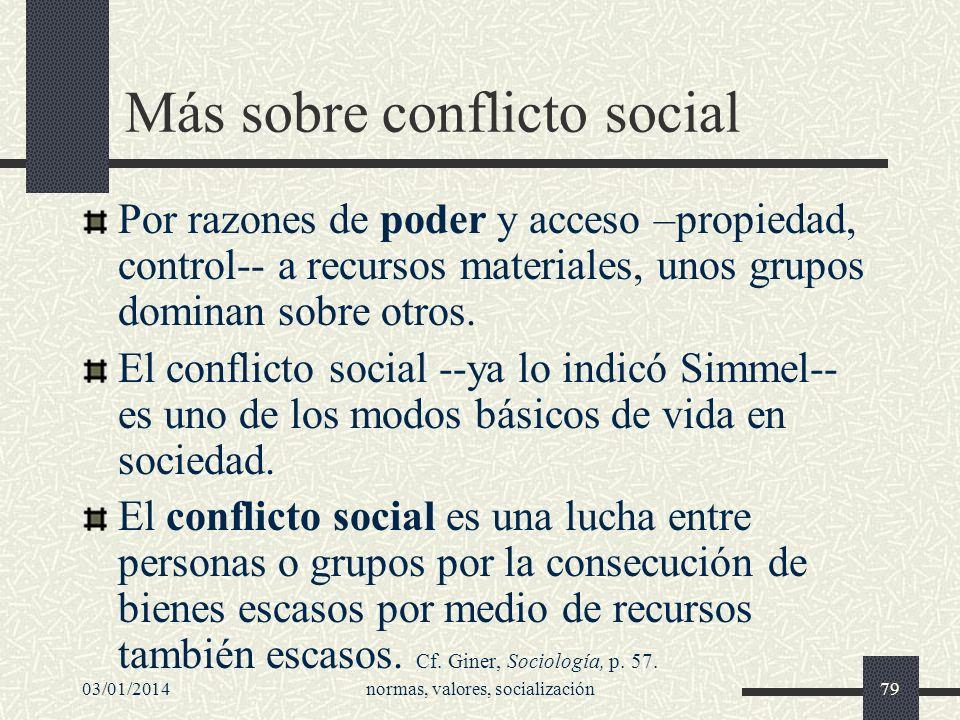 03/01/2014normas, valores, socialización79 Más sobre conflicto social Por razones de poder y acceso –propiedad, control-- a recursos materiales, unos