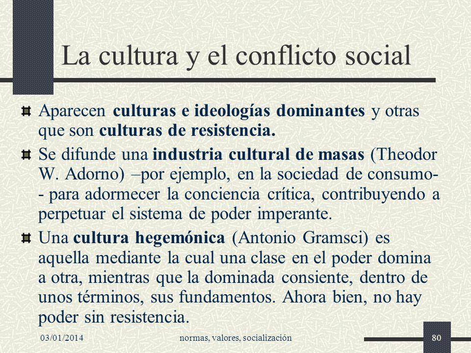 03/01/2014normas, valores, socialización80 La cultura y el conflicto social Aparecen culturas e ideologías dominantes y otras que son culturas de resi