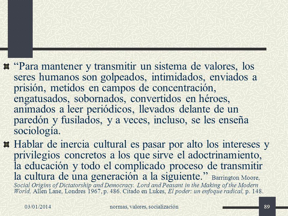 03/01/2014normas, valores, socialización89 Para mantener y transmitir un sistema de valores, los seres humanos son golpeados, intimidados, enviados a