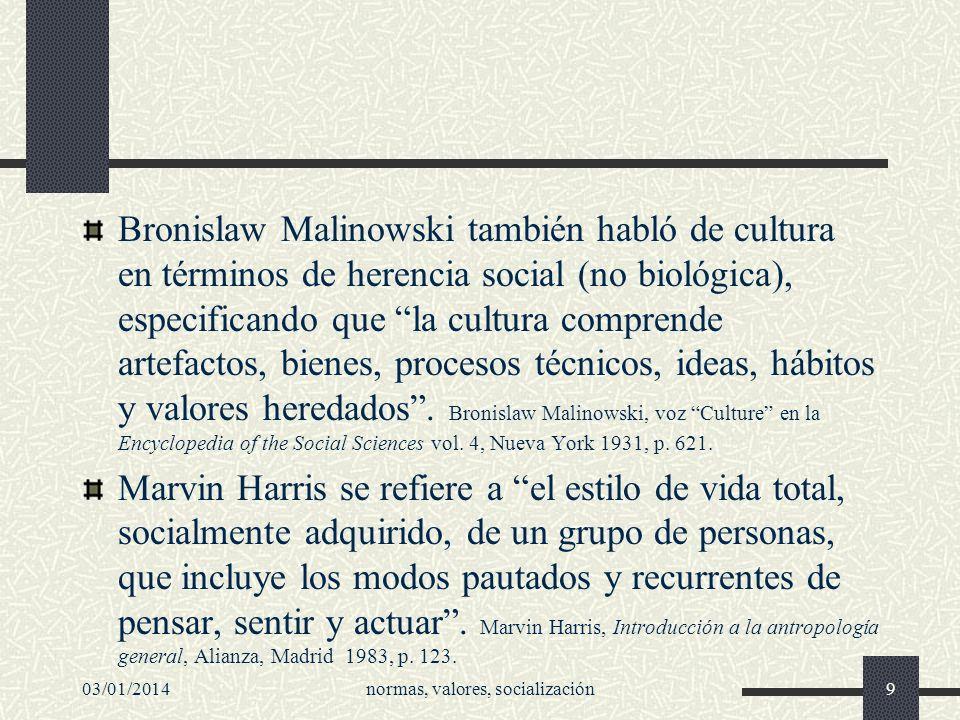 03/01/2014normas, valores, socialización9 Bronislaw Malinowski también habló de cultura en términos de herencia social (no biológica), especificando q