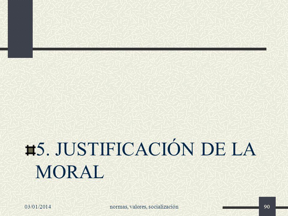5. JUSTIFICACIÓN DE LA MORAL 03/01/2014normas, valores, socialización90