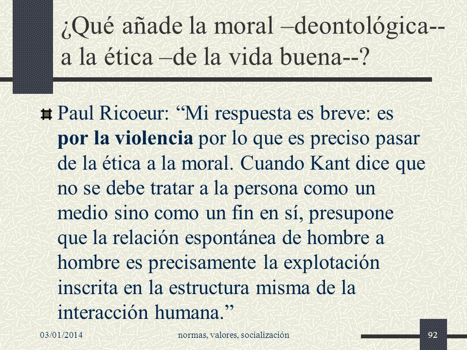 ¿Qué añade la moral –deontológica-- a la ética –de la vida buena--? Paul Ricoeur: Mi respuesta es breve: es por la violencia por lo que es preciso pas