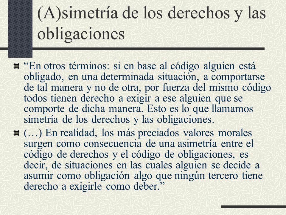 (A)simetría de los derechos y las obligaciones En otros términos: si en base al código alguien está obligado, en una determinada situación, a comporta