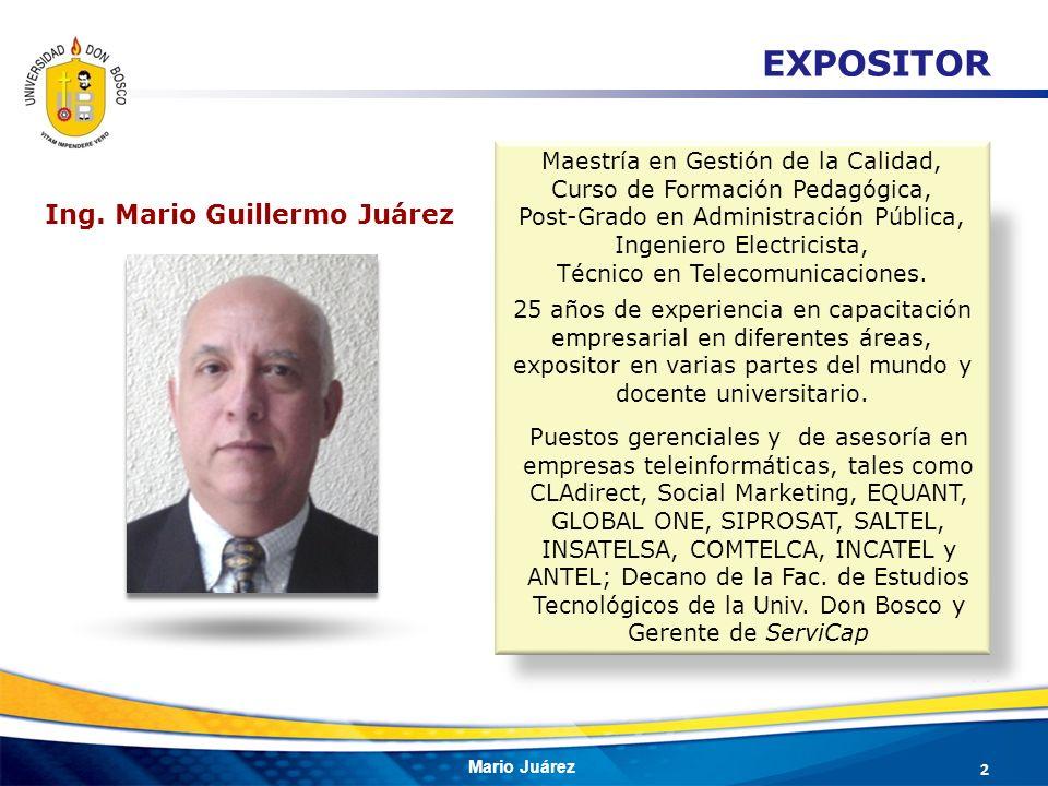 Mario Juárez EXPOSITOR Ing. Mario Guillermo Juárez Maestría en Gestión de la Calidad, Curso de Formación Pedagógica, Post-Grado en Administración Públ