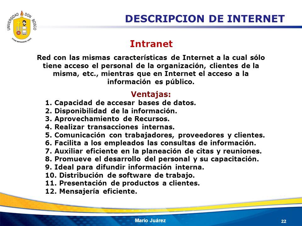 Mario Juárez Intranet Red con las mismas características de Internet a la cual sólo tiene acceso el personal de la organización, clientes de la misma,