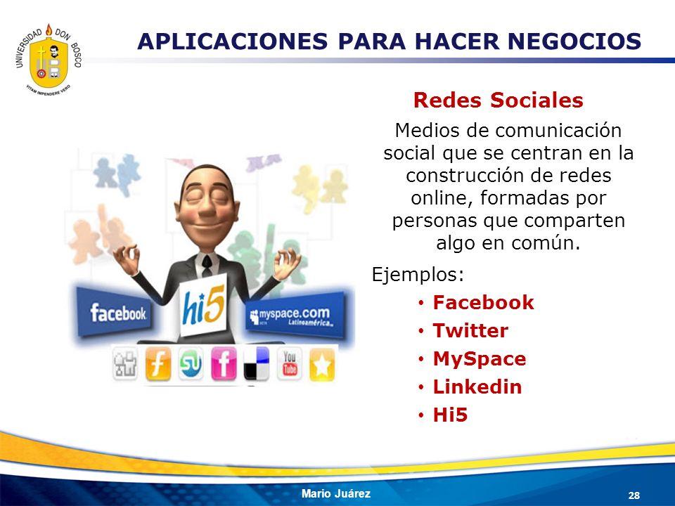 Mario Juárez Redes Sociales 28 APLICACIONES PARA HACER NEGOCIOS Medios de comunicación social que se centran en la construcción de redes online, forma