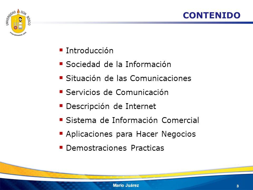 Mario Juárez 3 CONTENIDO Introducción Sociedad de la Información Situación de las Comunicaciones Servicios de Comunicación Descripción de Internet Sis