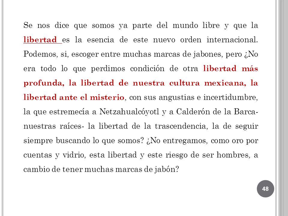 Se nos dice que somos ya parte del mundo libre y que la libertad es la esencia de este nuevo orden internacional. Podemos, si, escoger entre muchas ma