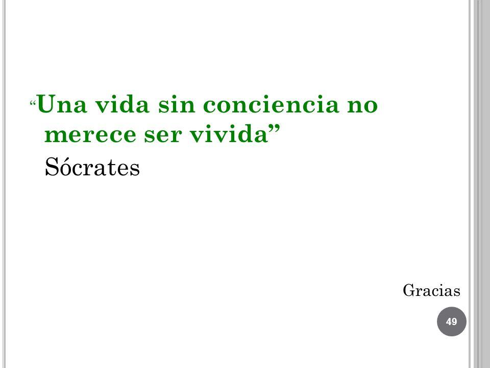Una vida sin conciencia no merece ser vivida Sócrates Gracias 49
