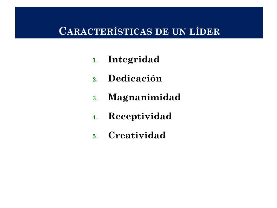 C ARACTERÍSTICAS DE UN LÍDER 1. Integridad 2. Dedicación 3. Magnanimidad 4. Receptividad 5. Creatividad 9