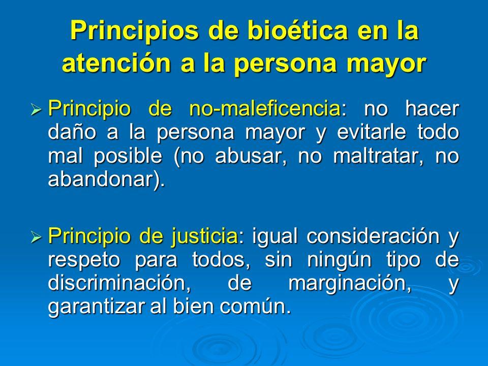 Principios de bioética en la atención a la persona mayor Principio de no-maleficencia: no hacer daño a la persona mayor y evitarle todo mal posible (n