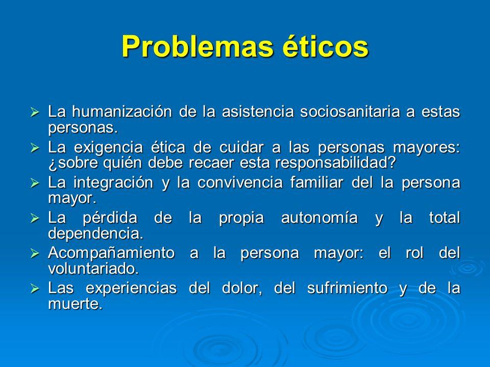 Problemas éticos La humanización de la asistencia sociosanitaria a estas personas. La humanización de la asistencia sociosanitaria a estas personas. L