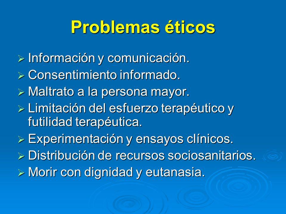 Problemas éticos Información y comunicación. Información y comunicación. Consentimiento informado. Consentimiento informado. Maltrato a la persona may