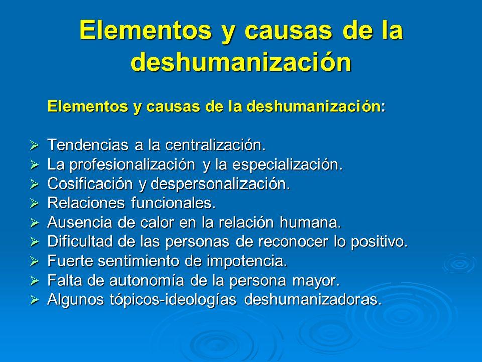 Elementos y causas de la deshumanización Elementos y causas de la deshumanización: Tendencias a la centralización. Tendencias a la centralización. La