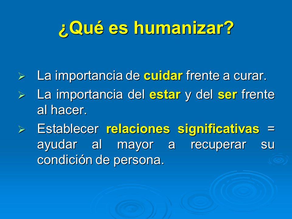 ¿Qué es humanizar? La importancia de cuidar frente a curar. La importancia de cuidar frente a curar. La importancia del estar y del ser frente al hace