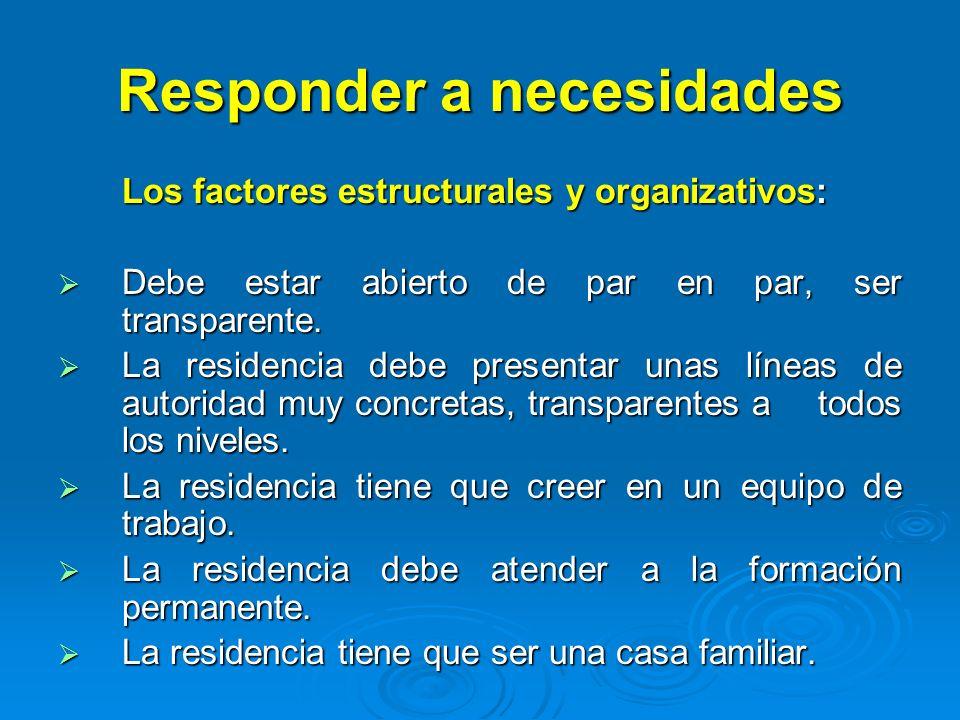 Responder a necesidades Los factores estructurales y organizativos: Debe estar abierto de par en par, ser transparente. Debe estar abierto de par en p