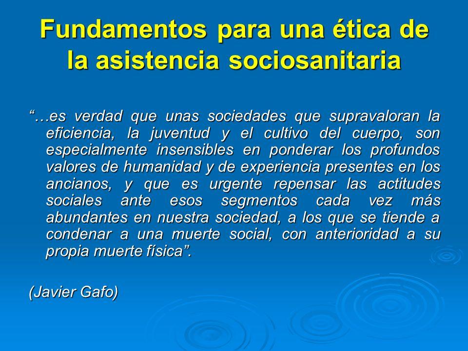 Fundamentos para una ética de la asistencia sociosanitaria …es verdad que unas sociedades que supravaloran la eficiencia, la juventud y el cultivo del