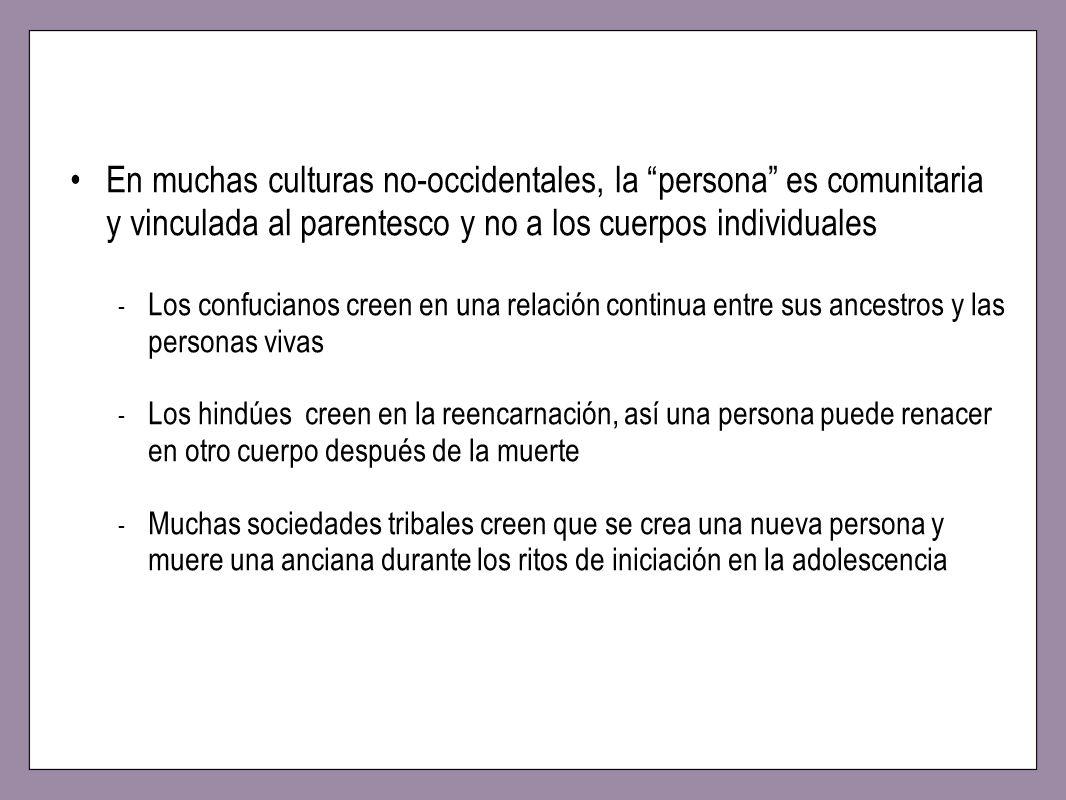 En muchas culturas no-occidentales, la persona es comunitaria y vinculada al parentesco y no a los cuerpos individuales - Los confucianos creen en una