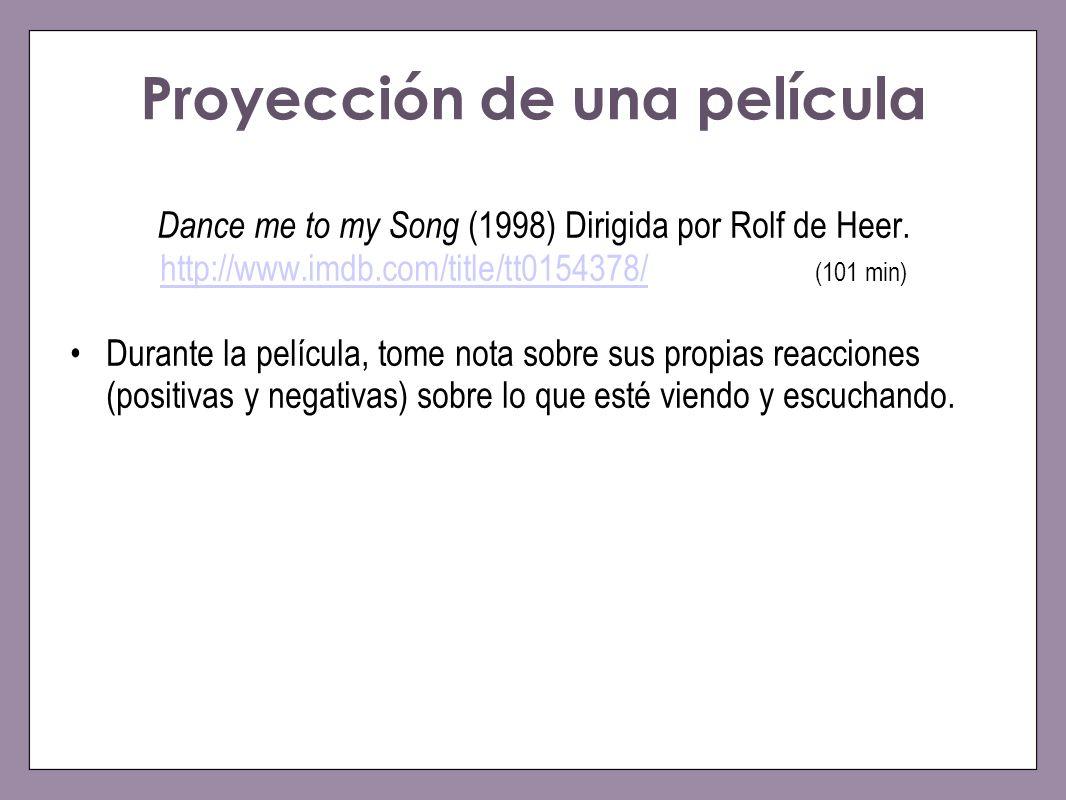Proyección de una película Dance me to my Song (1998) Dirigida por Rolf de Heer. http://www.imdb.com/title/tt0154378/ (101 min) http://www.imdb.com/ti