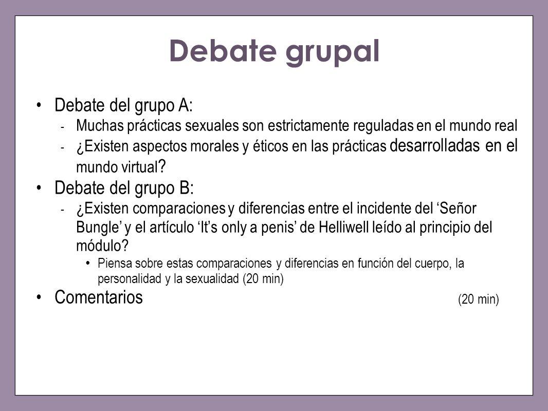 Debate grupal Debate del grupo A: - Muchas prácticas sexuales son estrictamente reguladas en el mundo real - ¿Existen aspectos morales y éticos en las