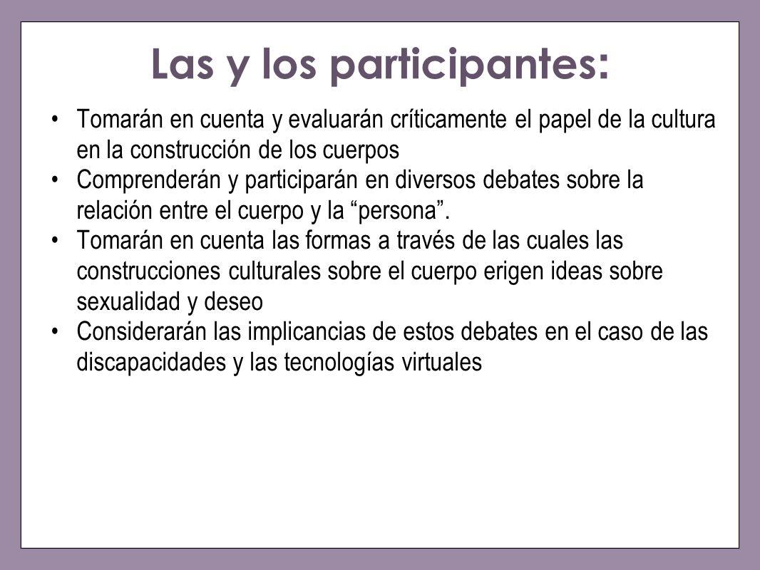 Las y los participantes : Tomarán en cuenta y evaluarán críticamente el papel de la cultura en la construcción de los cuerpos Comprenderán y participa