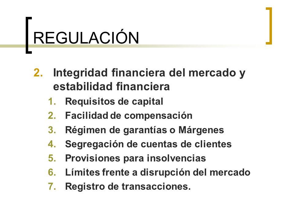 REGULACIÓN 2.Integridad financiera del mercado y estabilidad financiera 1.Requisitos de capital 2.Facilidad de compensación 3.Régimen de garantías o M